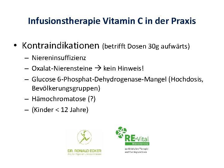 Infusionstherapie Vitamin C in der Praxis • Kontraindikationen (betrifft Dosen 30 g aufwärts) –