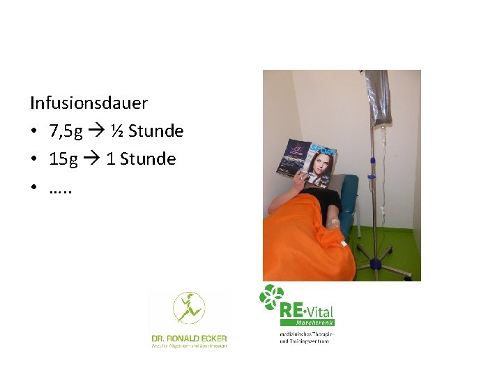 Infusionsdauer • 7, 5 g ½ Stunde • 15 g 1 Stunde • ….