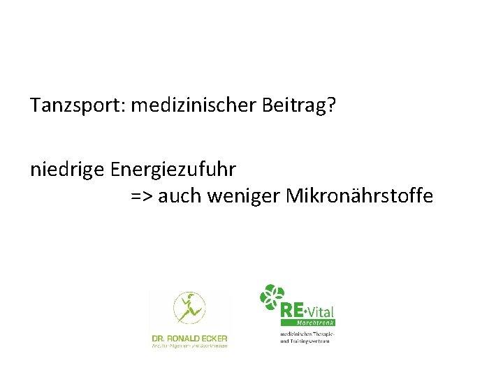Tanzsport: medizinischer Beitrag? niedrige Energiezufuhr => auch weniger Mikronährstoffe