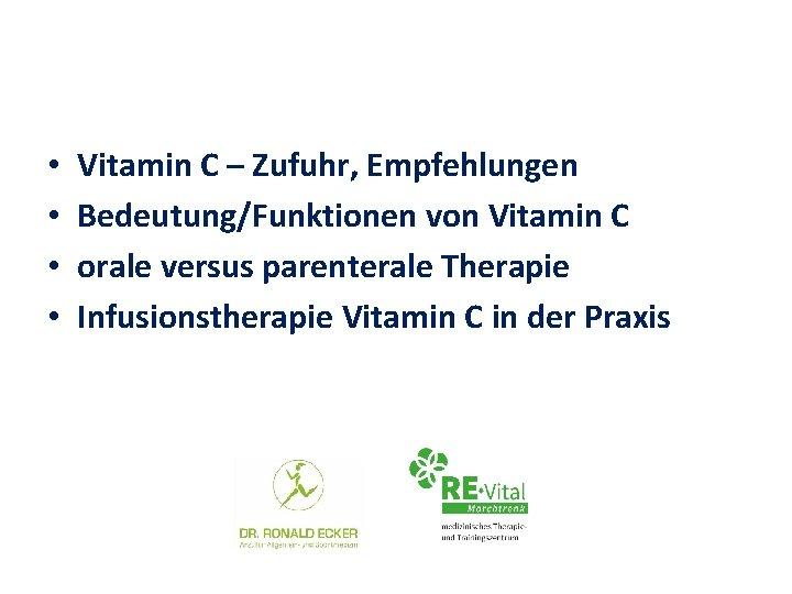 • • Vitamin C – Zufuhr, Empfehlungen Bedeutung/Funktionen von Vitamin C orale versus
