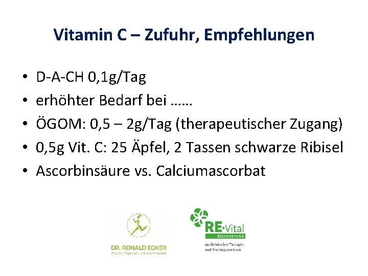Vitamin C – Zufuhr, Empfehlungen • • • D-A-CH 0, 1 g/Tag erhöhter Bedarf