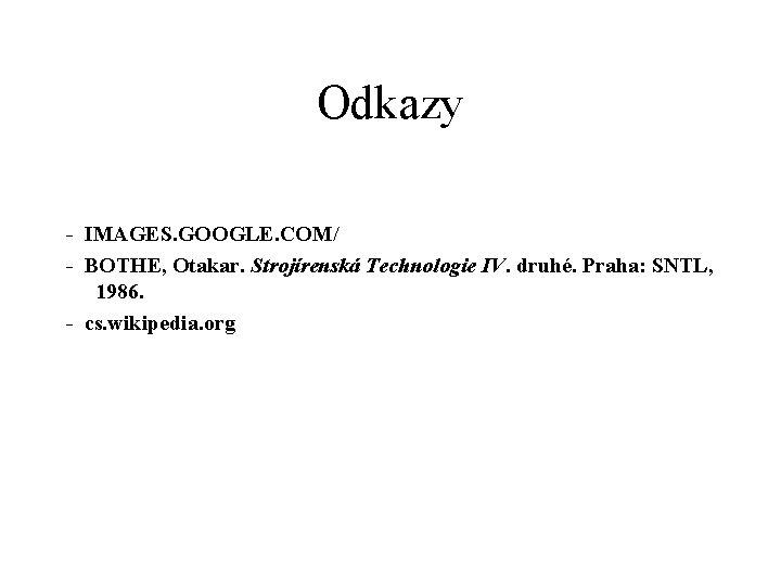 Odkazy - IMAGES. GOOGLE. COM/ - BOTHE, Otakar. Strojírenská Technologie IV. druhé. Praha: SNTL,