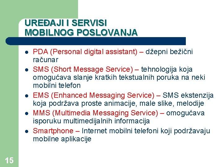 UREĐAJI I SERVISI MOBILNOG POSLOVANJA l l l 15 PDA (Personal digital assistant) –