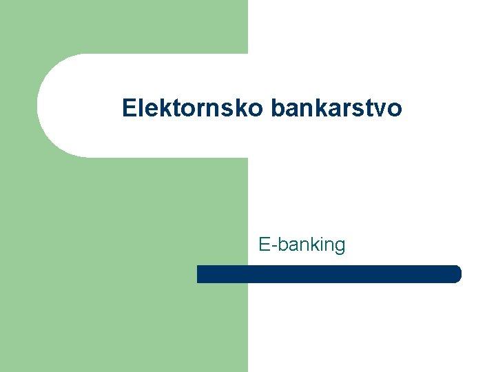 Elektornsko bankarstvo E-banking