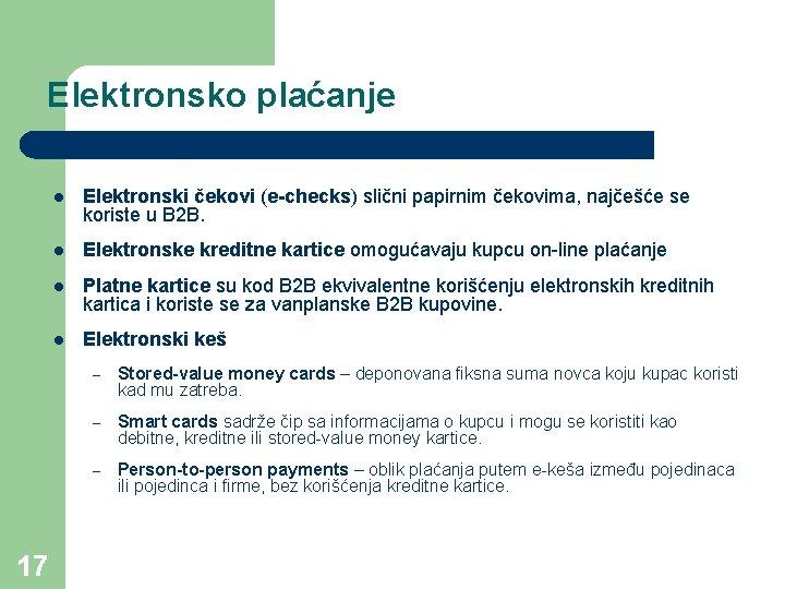 Elektronsko plaćanje 17 l Elektronski čekovi (e-checks) slični papirnim čekovima, najčešće se koriste u