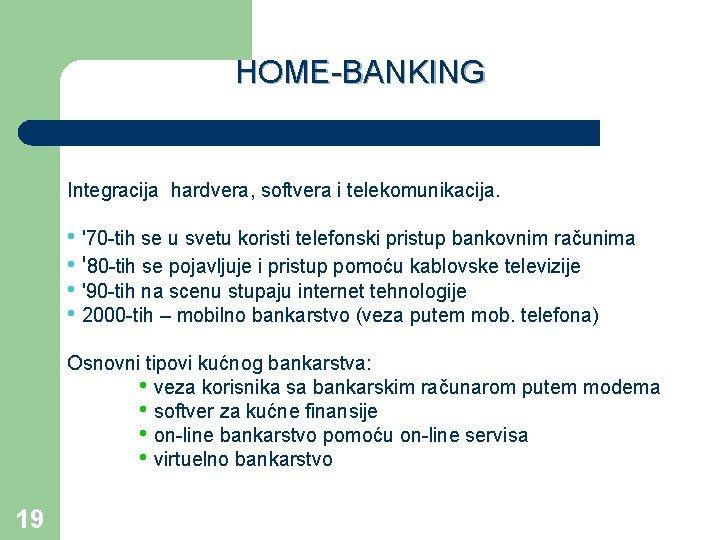 HOME-BANKING Integracija hardvera, softvera i telekomunikacija. • '70 -tih se u svetu koristi telefonski
