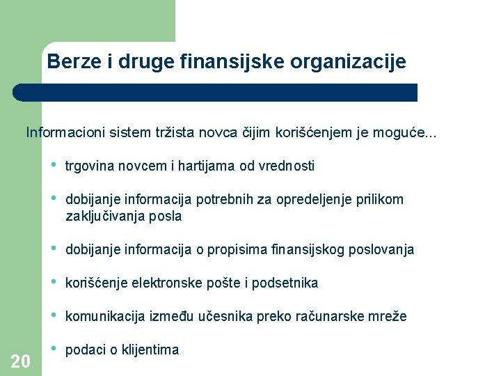 Berze i druge finansijske organizacije Informacioni sistem tržista novca čijim korišćenjem je moguće. .