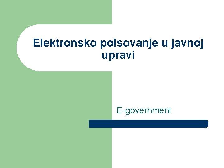Elektronsko polsovanje u javnoj upravi E-government