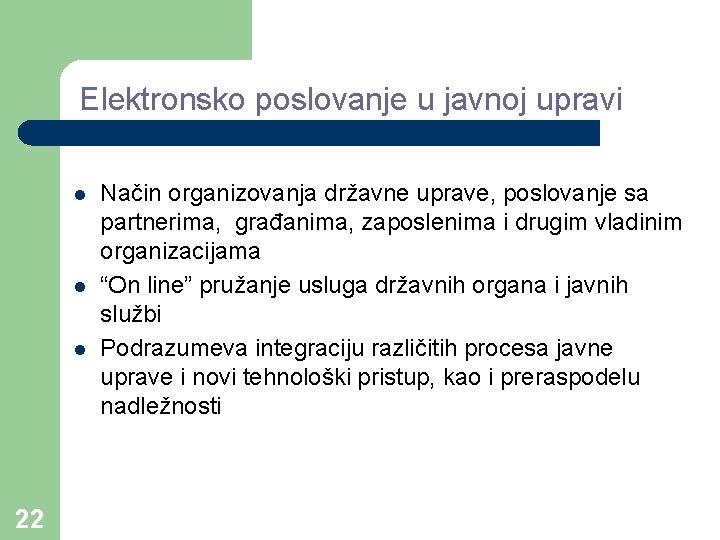 Elektronsko poslovanje u javnoj upravi l l l 22 Način organizovanja državne uprave, poslovanje