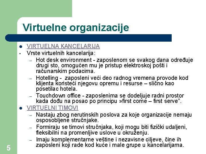 Virtuelne organizacije l • l 5 VIRTUELNA KANCELARIJA Vrste virtuelnih kancelarija: – Hot desk