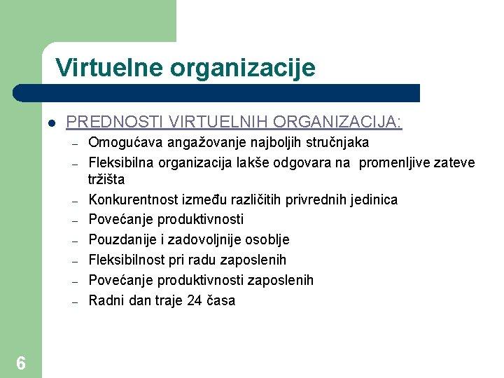 Virtuelne organizacije l PREDNOSTI VIRTUELNIH ORGANIZACIJA: – – – – 6 Omogućava angažovanje najboljih