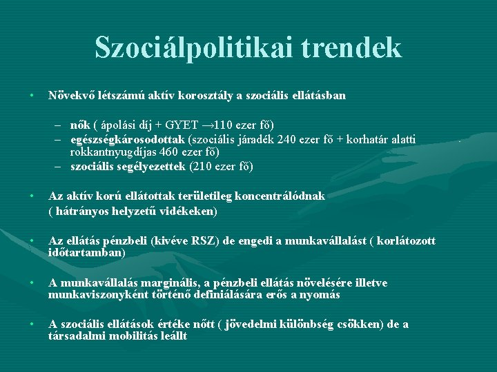 Szociálpolitikai trendek • Növekvő létszámú aktív korosztály a szociális ellátásban – nők ( ápolási
