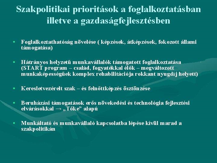 Szakpolitikai prioritások a foglalkoztatásban illetve a gazdaságfejlesztésben • Foglalkoztathatóság növelése ( képzések, átképzések, fokozott