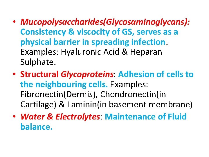 • Mucopolysaccharides(Glycosaminoglycans): Consistency & viscocity of GS, serves as a physical barrier in