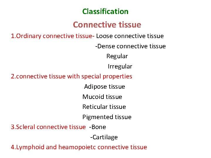 Classification Connective tissue 1. Ordinary connective tissue- Loose connective tissue -Dense connective tissue Regular