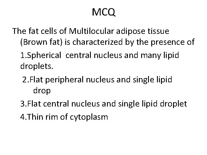MCQ The fat cells of Multilocular adipose tissue (Brown fat) is characterized by the