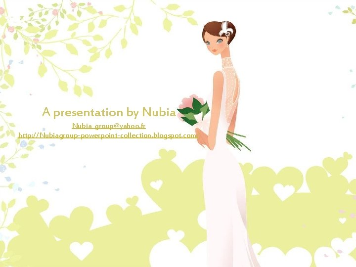 A presentation by Nubia_group@yahoo. fr http: //Nubiagroup-powerpoint-collection. blogspot. com/