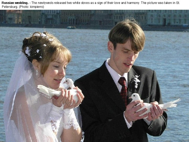 Russian wedding. - The newlyweds released two white doves as a sign of their