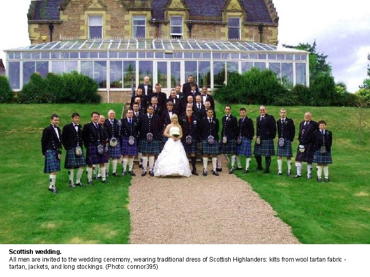 Scottish wedding. All men are invited to the wedding ceremony, wearing traditional dress of