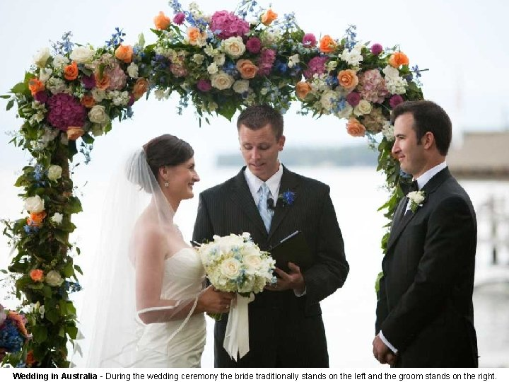 Wedding in Australia - During the wedding ceremony the bride traditionally stands on the