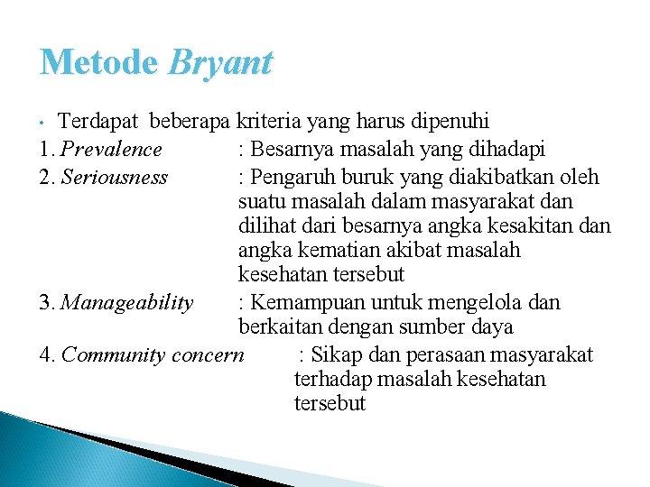 Metode Bryant Terdapat beberapa kriteria yang harus dipenuhi 1. Prevalence : Besarnya masalah yang