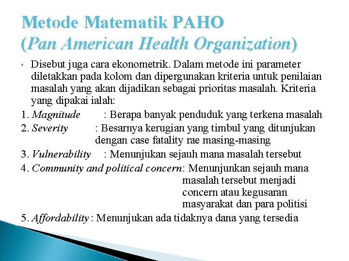 Metode Matematik PAHO (Pan American Health Organization) Disebut juga cara ekonometrik. Dalam metode ini