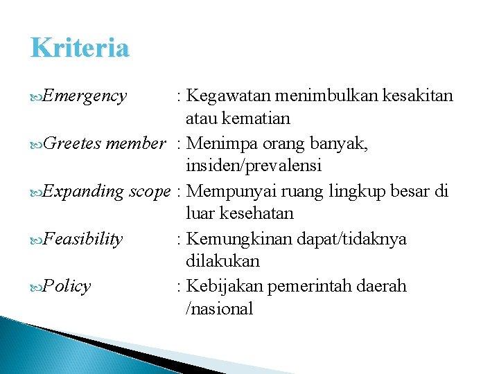 Kriteria Emergency : Kegawatan menimbulkan kesakitan atau kematian Greetes member : Menimpa orang banyak,