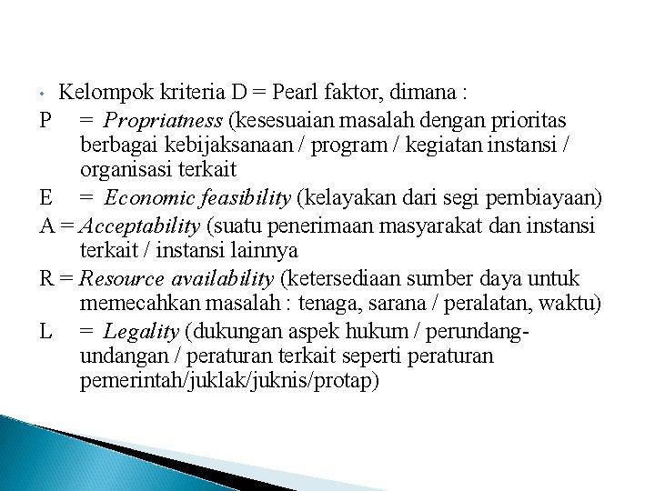 Kelompok kriteria D = Pearl faktor, dimana : P = Propriatness (kesesuaian masalah dengan