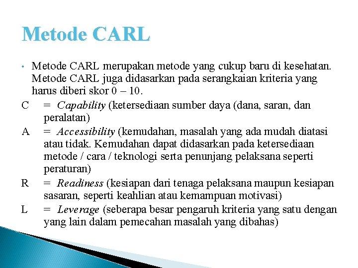 Metode CARL merupakan metode yang cukup baru di kesehatan. Metode CARL juga didasarkan pada