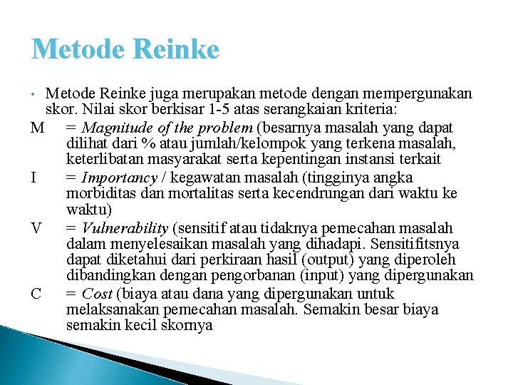 Metode Reinke juga merupakan metode dengan mempergunakan skor. Nilai skor berkisar 1 -5 atas