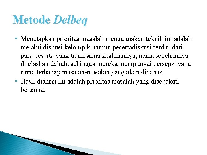 Metode Delbeq Menetapkan prioritas masalah menggunakan teknik ini adalah melalui diskusi kelompik namun pesertadiskusi
