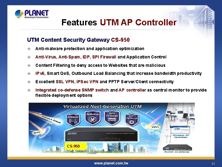 Features UTM AP Controller UTM Content Security Gateway CS-950 u Anti-malware protection and application