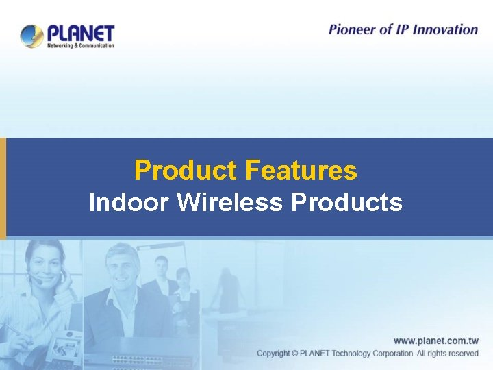 Product Features Indoor Wireless Products