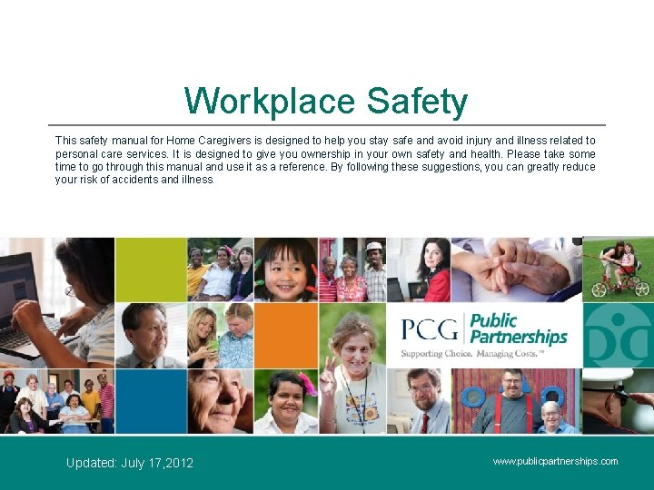 Workplace Safety This safety manual for Home Caregivers is designed to help you stay
