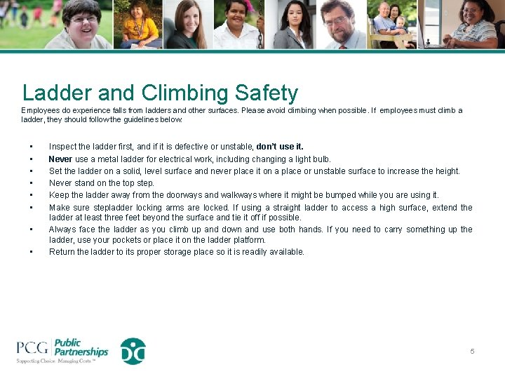 Ladder and Climbing Safety Employees do experience falls from ladders and other surfaces. Please