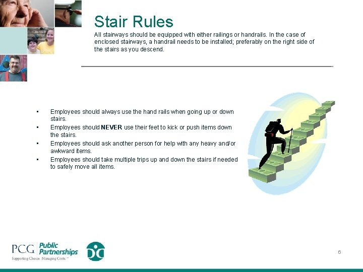 Stair Rules All stairways should be equipped with either railings or handrails. In the