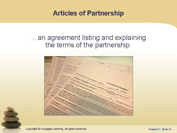 Articles of Partnership …an agreement listing and explaining the terms of the partnership. Copyright