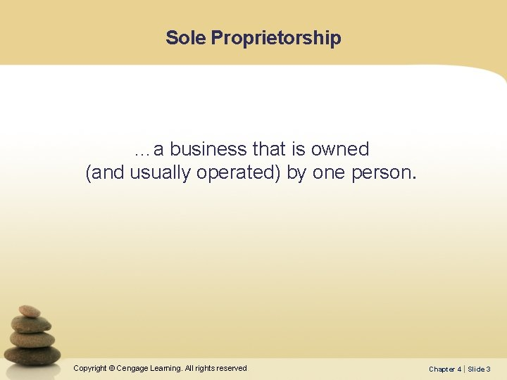 Sole Proprietorship …a business that is owned (and usually operated) by one person. Copyright