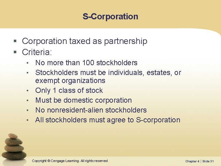 S-Corporation § Corporation taxed as partnership § Criteria: • No more than 100 stockholders