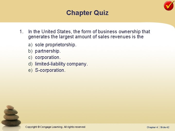 Chapter Quiz 1. In the United States, the form of business ownership that generates