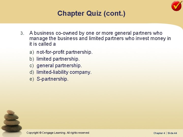 Chapter Quiz (cont. ) 3. A business co-owned by one or more general partners