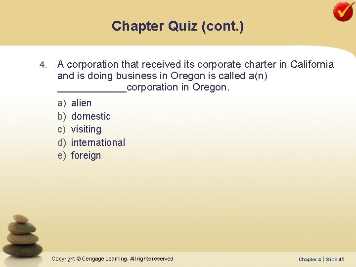 Chapter Quiz (cont. ) 4. A corporation that received its corporate charter in California
