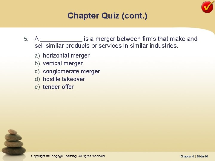Chapter Quiz (cont. ) 5. A ______ is a merger between firms that make
