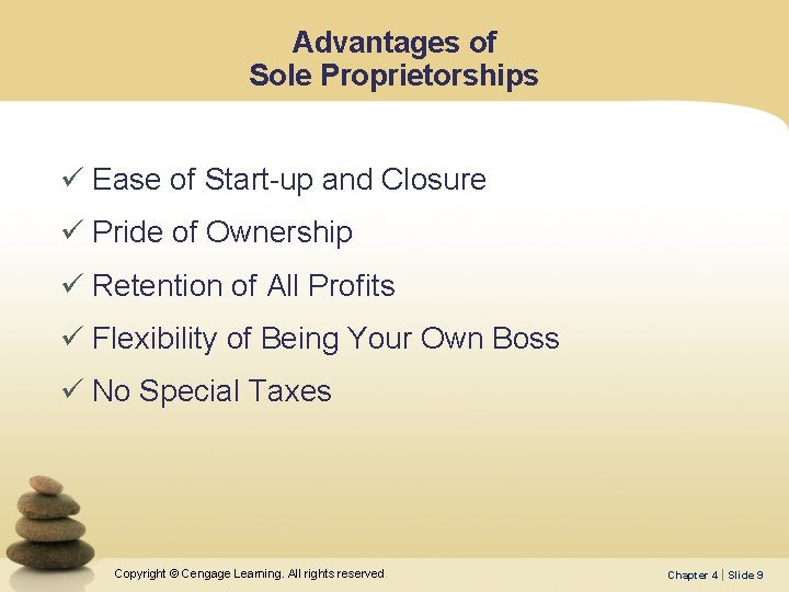 Advantages of Sole Proprietorships ü Ease of Start-up and Closure ü Pride of Ownership
