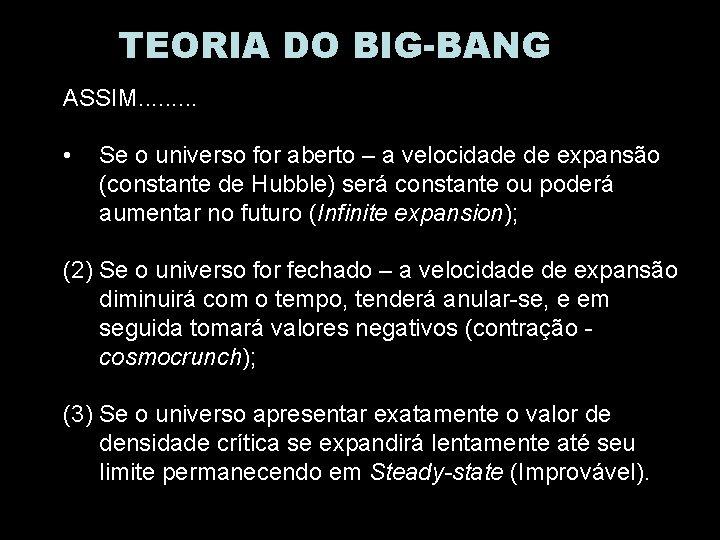 TEORIA DO BIG-BANG ASSIM. . • Se o universo for aberto – a velocidade