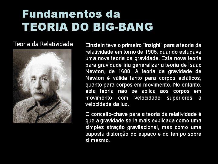 """Fundamentos da TEORIA DO BIG-BANG Teoria da Relatividade Einstein teve o primeiro """"insight"""" para"""