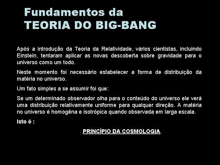 Fundamentos da TEORIA DO BIG-BANG Após a introdução da Teoria da Relatividade, vários cientistas,