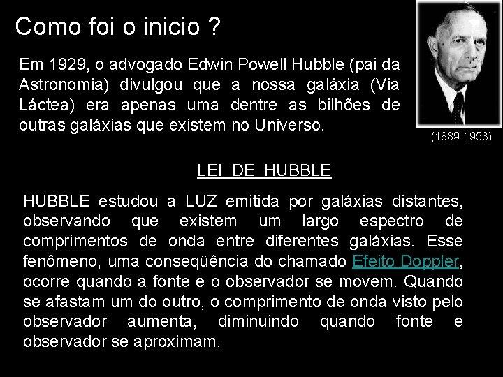 Como foi o inicio ? Em 1929, o advogado Edwin Powell Hubble (pai da