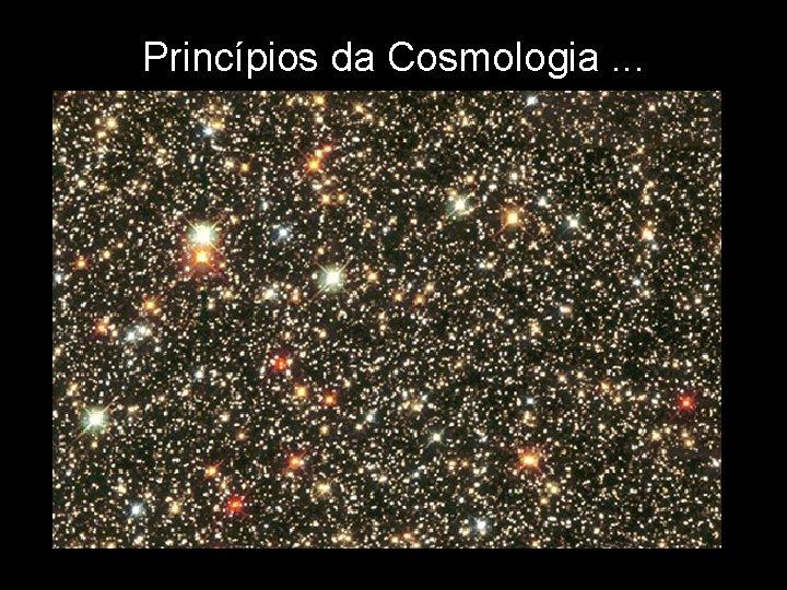 Princípios da Cosmologia. . .