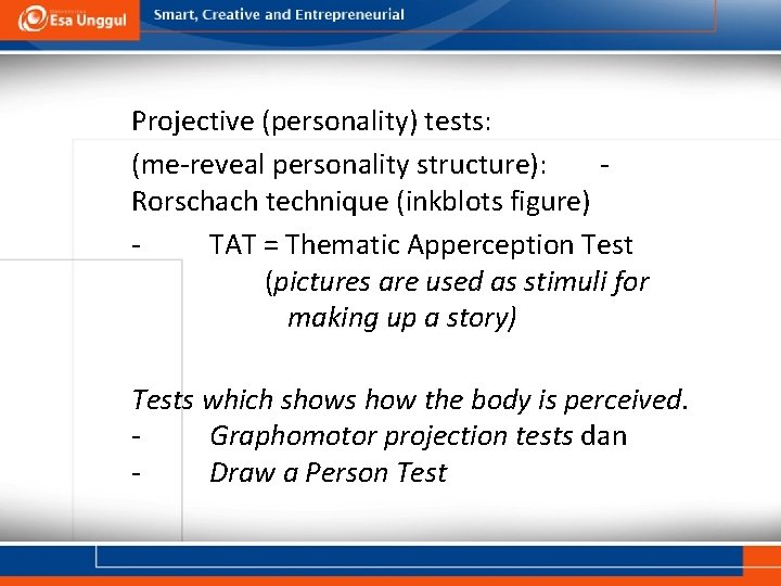 Projective (personality) tests: (me-reveal personality structure): Rorschach technique (inkblots figure) TAT = Thematic Apperception